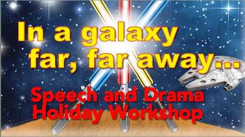 In a Galaxy Far, Far Away – Speech and Drama Holiday Workshop