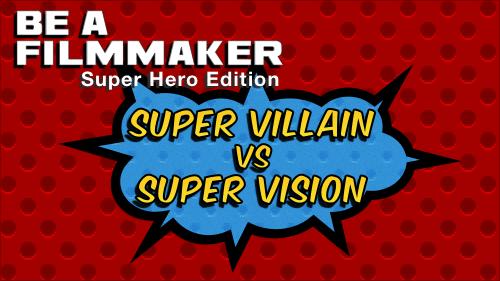 Super Villian vs Super Vision Holiday Workshop